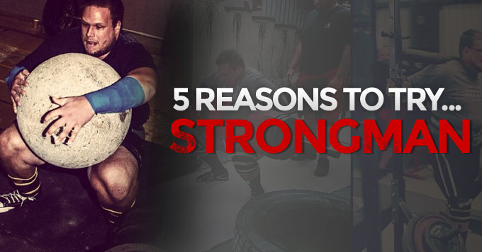 reasons-to-try-strongman